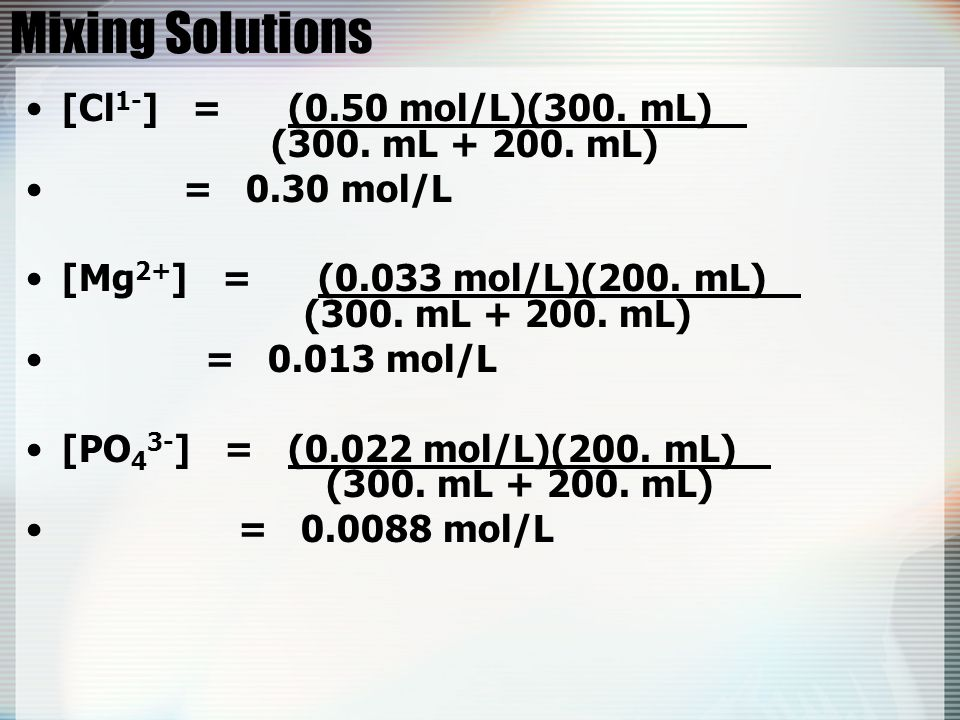 Mixing Solutions [Cl1-] = (0.50 mol/L)(300. mL) (300. mL + 200. mL)